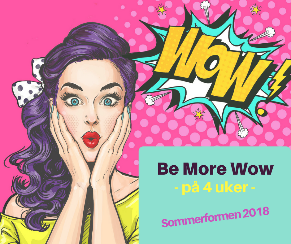Be More Wow – Sommer 2018!